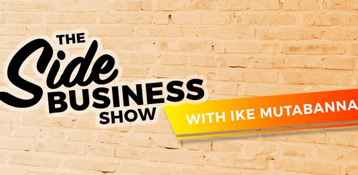 The Side Business Show with Ike Mutabanna